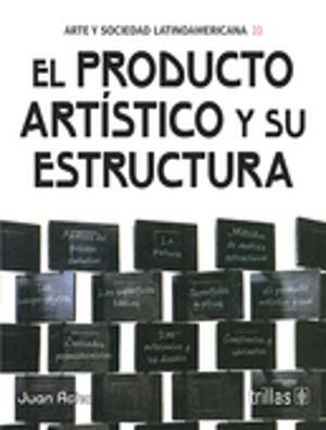 ARTE Y SOCIEDAD LATINOAMERICANA II. EL PRODUCTO ARTISTICO Y SU ESTRUCTURA