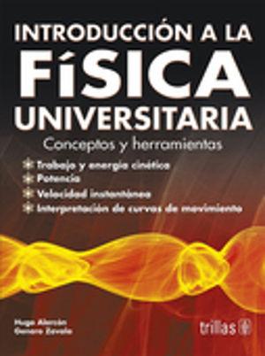 INTRODUCCION A LA FISICA UNIVERSITARIA. CONCEPTOS Y HERRAMIENTAS. BACHILLERATO
