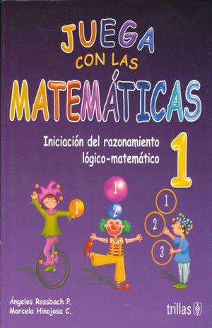 JUEGA CON LAS MATEMATICAS 1. INICIACION DEL RAZONAMIENTO LOGICO MATEMATICO