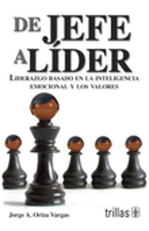 DE JEFE A LIDER. LIDERAZGO BASADO EN LA INTELIGENCIA EMOCIONAL Y LOS VALORES / 2 ED.
