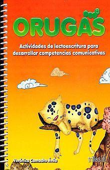 ORUGAS. ACTIVIDADES DE LECTOESCRITURA PARA DESARROLLAR COMPETENCIAS COMUNICATIVAS