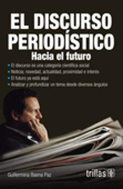 DISCURSO PERIODISTICO, EL. HACIA EL FUTURO / 3 ED.
