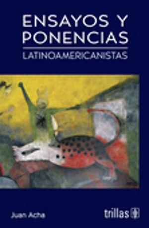 ENSAYOS Y PONENCIAS LATINOAMERICANISTAS / 2 ED.