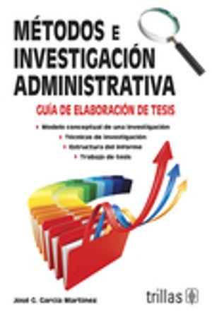 METODOS E INVESTIGACION ADMINISTRATIVA. GUIA DE ELABORACION DE TESIS