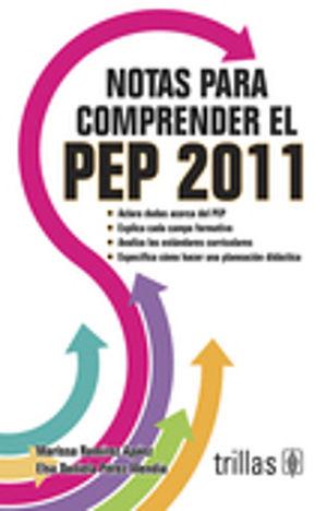 NOTAS PARA COMPRENDER EL PEP 2011