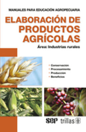 ELABORACION DE PRODUCTOS AGRICOLAS. AREA INDUSTRIAS RURALES / 4 ED.
