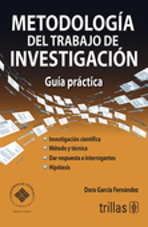 METODOLOGIA DEL TRABAJO DE INVESTIGACION. GUIA PRACTICA