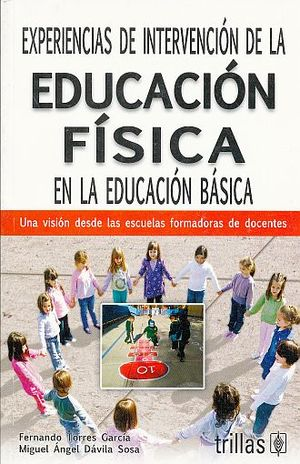 EXPERIENCIAS DE INTERVENCION DE LA EDUCACION FISICA EN LA EDUCACION BASICA. UNA VISION DESDE LAS ESCUELAS FORMADORAS DE DOCENTES