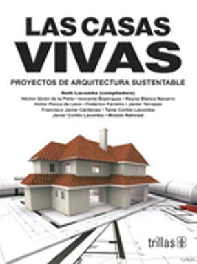 CASAS VIVAS, LAS. PROYECTOS DE ARQUITECTURA SUSTENTABLE