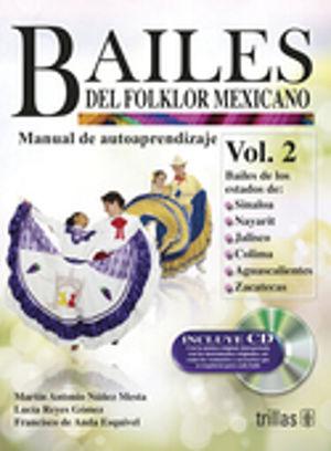 BAILES DEL FOLKLOR MEXICANO / VOL 2. MANUAL DE AUTOAPRENDIZAJE. (INCLUYE CD)