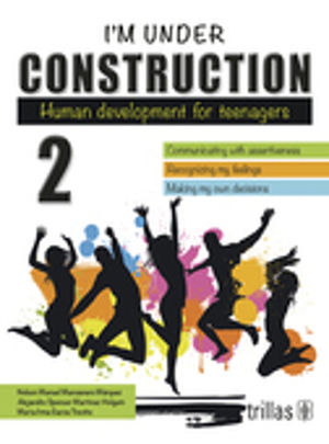 IM UNDER CONSTRUCTION 2. HUMAN DEVELOPMENT FOR TEENAGERS BACHILLERATO