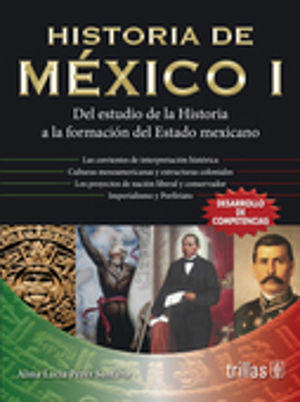 HISTORIA DE MEXICO I. DEL ESTUDIO DE LA HISTORIA A LA FORMACION DEL ESTADO MEXICANO BACHILLERATO