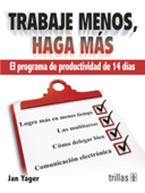 TRABAJE MENOS HAGA MAS. EL PROGRAMA DE PRODUCTIVIDAD DE 14 DIAS