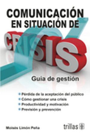 COMUNICACION EN SITUACION DE CRISIS. GUIA DE GESTION