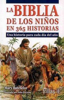 BIBLIA DE LOS NIÑOS EN 365 HISTORIAS, LA. UNA HISTORIA PARA CADA DIA DE LA SEMANA