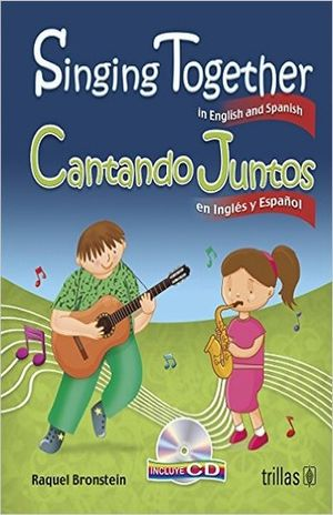 SINGING TOGETHER  / CANTANDO JUNTOS / IN ENGLISH AND SPANISH (INCLUYE CD)