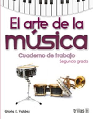 ARTE DE LA MUSICA SEGUNDO GRADO, EL. CUADERNO DE TRABAJO SECUNDARIA