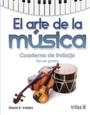 ARTE DE LA MUSICA TERCER GRADO, EL. CUADERNO DE TRABAJO SECUNDARIA