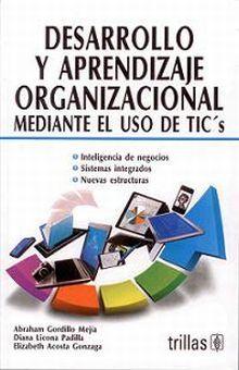 DESARROLLO Y APRENDIZAJE ORGANIZACIONAL MEDIANTE EL USO DE TICS / 2 ED.