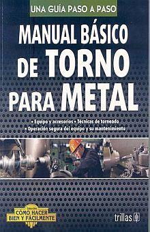 MANUAL BASICO DE TORNO METAL. COMO HACER BIEN Y FACILMENTE. UNA GUIA PASO A PASO