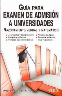GUIA PARA EXAMEN DE ADMISION A UNIVERSIDADES. RAZONAMIENTO VERBAL Y MATEMATICO