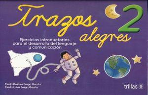 TRAZOS ALEGRES 2. EJERCICIOS INTRODUCTORIOS PARA EL DESARROLLO DEL LENGUAJE Y COMUNICACION. PREESCOLAR