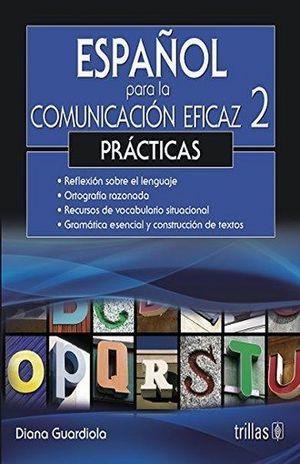 ESPAÑOL PARA LA COMUNICACION EFICAZ 2. PRACTICAS / 3 ED.