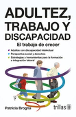 ADULTEZ TRABAJO Y DISCAPACIDAD. EL TRABAJO DE CRECER