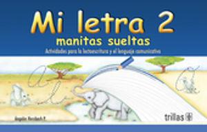 MI LETRA MANITAS SUELTAS 2. ACTIVIDADES PARA LA LECTOESCRITURA Y EL LENGUAJE COMUNICATIVO. PREESCOLAR / 3 ED.