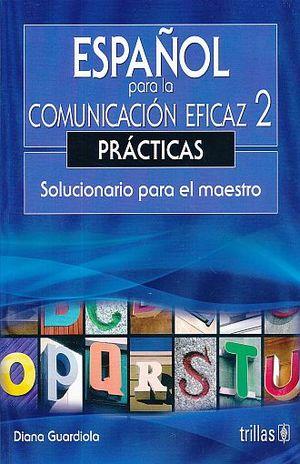 ESPAÑOL PARA LA COMUNICACION EFICAZ 2. PRACTICAS. SOLUCIONARIO PARA EL MAESTRO / 2 ED.