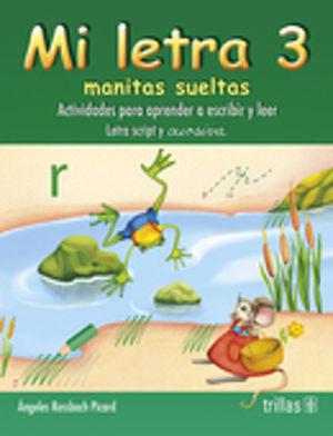 MI LETRA. MANITAS SUELTAS 3. ACTIVIDADES PARA APRENDER A ESCRIBIR Y LEER LETRA SCRIPT Y CURSIVA. PREESCOLAR