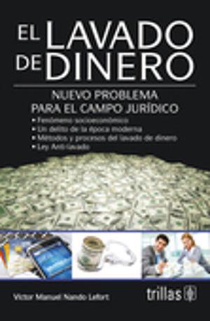 LAVADO DE DINERO, EL. NUEVO PROBLEMA PARA EL CAMPO JURIDICO / 4 ED.