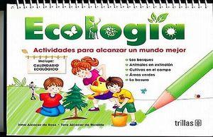 ECOLOGIA. ACTIVIDADES PARA ALCANZAR UN MUNDO MEJOR / 3 ED.