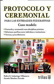 PROTOCOLO Y CEREMONIAL PARA LAS ENTIDADES FEDERATIVAS. CASO MODELO / 2 ED.