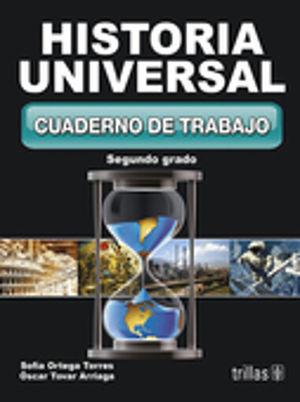 HISTORIA UNIVERSAL 2 CUADERNO DE TRABAJO. SECUNDARIA / 2 ED.