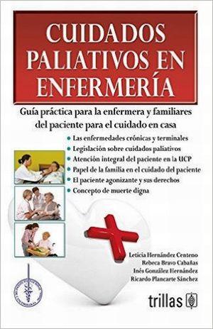 CUIDADOS PALIATIVOS EN ENFERMERIA. GUIA PRACTICA PARA LA ENFERMERA Y FAMILIARES DEL PACIENTE PARA EL CUIDADO EN CASA