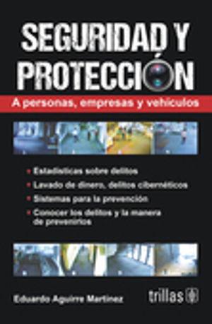 SEGURIDAD Y PROTECCION A PERSONAS EMPRESAS Y VEHICULOS / 2 ED.