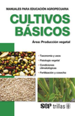 CULTIVOS BASICOS. PRODUCCION VEGETAL / 4 ED.