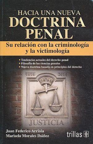 HACIA UNA NUEVA DOCTRINA PENAL. SU RELACION CON LA CRIMINOLOGIA Y LA VICTIMOLOGIA