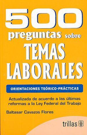 500 PREGUNTAS SOBRE TEMAS LABORALES / 4 ED.