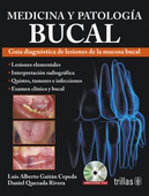 MEDICINA Y PATOLOGIA BUCAL. GUIA DIAGNOSTICA DE LESIONES DE LA MUCOSA BUCAL (INCLUYE CD)