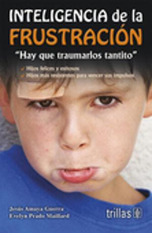 INTELIGENCIA DE LA FRUSTRACION. HAY QUE TRAUMARLO TANTITO