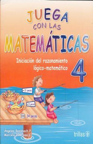 JUEGA CON LAS MATEMATICAS 4. INICIANDO EL RAZONAMIENTO LOGICO MATEMATICO. PREESCOLAR / 6 ED.