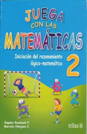 JUEGA CON LAS MATEMATICAS 2. INICIACION DEL RAZONAMIENTO LOGICO MATEMATICO. PREESCOLAR / 7 ED.
