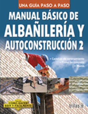 MANUAL BASICO DE ALBALINERIA Y AUTOCONSTRUCCION 2. COMO HACER BIEN Y FACILMENTE