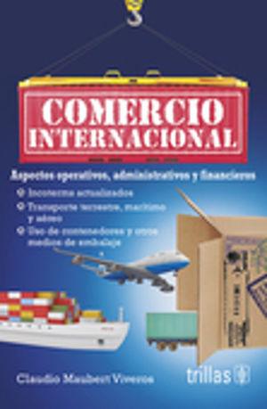 COMERCIO INTERNACIONAL. ASPECTOS OPERATIVOS ADMINISTRATIVOS Y FINANCIEROS / 3 ED.