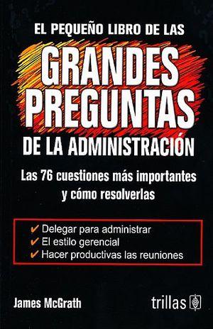 PEQUEÑO LIBRO DE LAS GRANDES PREGUNTAS DE LA ADMINISTRACION, EL