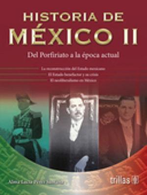 HISTORIA DE MEXICO 2. DEL PORFIRIATO A LA EPOCA ACTUAL. BACHILLERATO / 3 ED.
