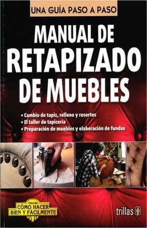 MANUAL DE RETAPIZADO DE MUEBLES. COMO HACER BIEN Y FACILMENTE. UNA GUIA PASO A PASO