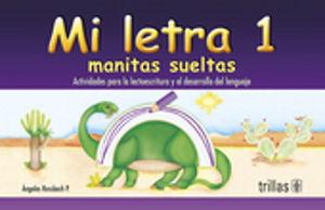 MI LETRA. MANITAS SUELTAS 1. ACTIVIDADES PARA LA LECTOESCRITURA Y EL DESARROLLO DEL LENGUAJE. PREESCOLAR / 3 ED.